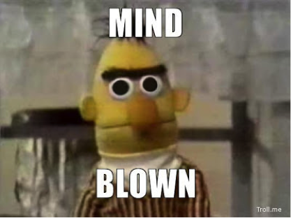 Ernie from Sesame Street. Caption: Mind Blown
